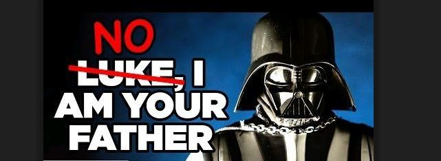 It's not Luke, I am your father. Its - NO - I AM YOUR FATHER... Huh?